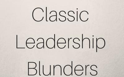 Classic Leadership Blunders